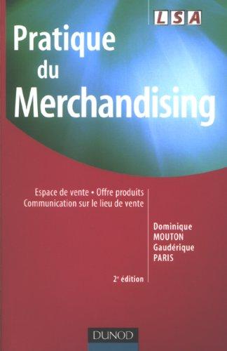 Pratique du merchandising : Espace de vente, offre produits, communication sur le lieu de vente