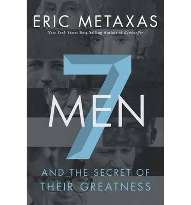 -7-men-and-the-secret-of-their-greatness-ips-by-metaxas-eric-author-mar-2013-hardcover-