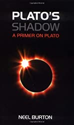 Plato's Shadow: A Primer on Plato by Neel Burton (2009-07-01)