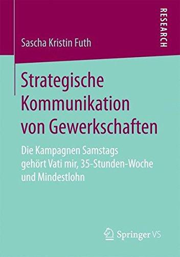Strategische Kommunikation von Gewerkschaften: Die Kampagnen Samstags gehört Vati mir, 35-Stunden-Woche und Mindestlohn