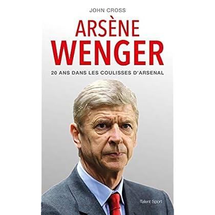 Arsène Wenger: 20 ans dans les coulisses d'Arsenal