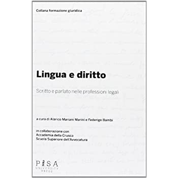 Lingua E Diritto. Scritto E Parlato Nelle Professioni Legali