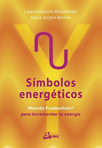 Símbolos energéticos. Método PraNeoHom para liberar tu energía (Salud natural) por Layena Bassols Rheinfelder