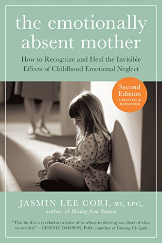 Emotionally Absent Mother: How to Recognize and Heal the Invisible Effects of Childhood Emotional Neglect por Jasmin Lee Cori