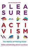 Pleasure Activism: The Politics of Feeling Good (Emergent Strategy) (English Edition)