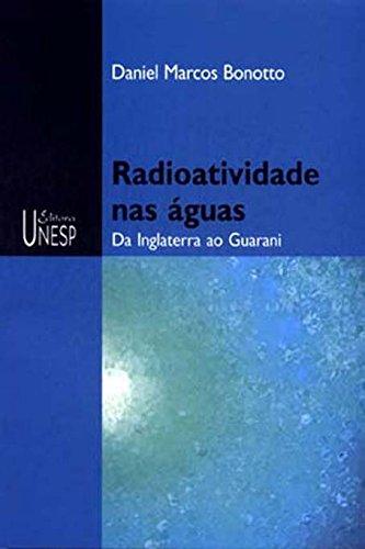 Radioatividade Nas Águas (Portuguese Edition) por Daniel Marcos Bonotto