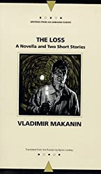 The Loss: A Novella and Two Short Stories (Writings from an Unbound Europe) by Vladimir Makanin (1998-07-22)