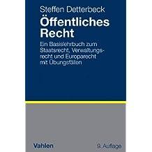 Öffentliches Recht: Ein Basislehrbuch zum Staatsrecht, Verwaltungsrecht und Europarecht mit Übungsfällen by Steffen Detterbeck (2012-11-13)