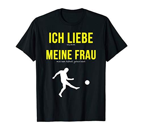 Fußball Kreative Kostüm Fan - Herren Ich Liebe Es Wenn Meine Frau Mich Zum Fußball Gehen Lässt T-Shirt