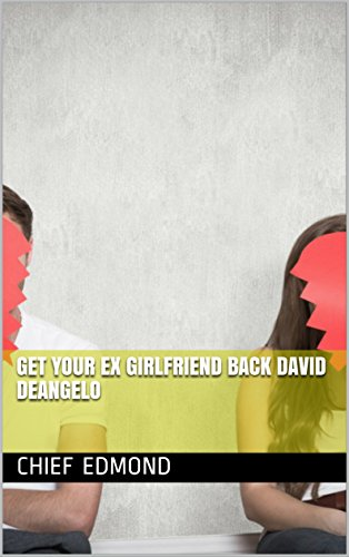 Get Your Ex Girlfriend Back David Deangelo