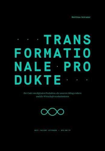 Transformationale Produkte: Der Code von digitalen Produkten, die unseren Alltag erobern und die Wirtschaft revolutionieren (Edition NFO)