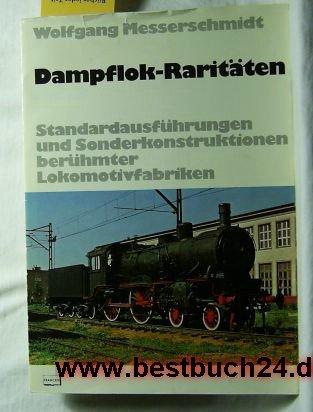 Dampflok-Raritaten: Standardausfuhrungen u. Sonderkonstruktionen beruhmter Lokomotivfabriken (German Edition)