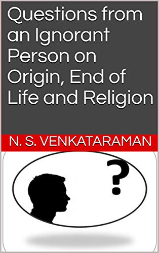 Questions from an Ignorant Person on Origin, End of Life and Religion (English Edition)