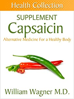 The Capsaicin Supplement: Alternative Medicine for a Healthy Body (Health Collection) (English Edition) par [Wagner, William]