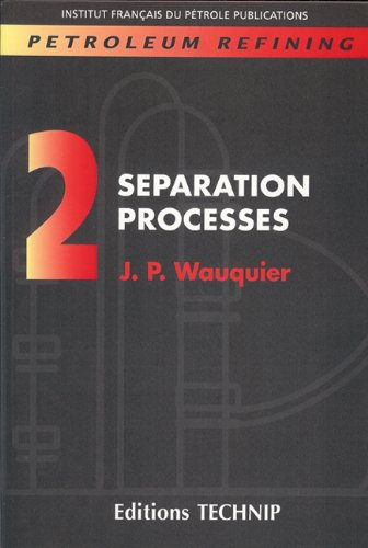Petroleum Refining, tome 2 : Separation Processes