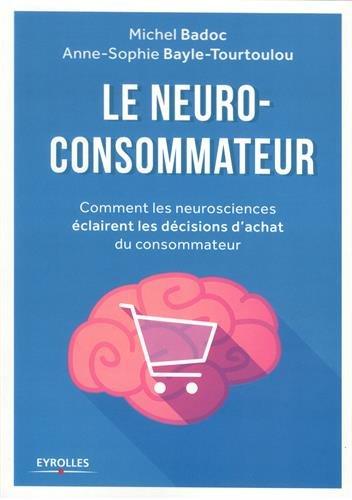 Le neuro-consommateur: Comment les neurosciences éclairent les décisions d'achat du consommateur par Anne-Sophie Bayle -Tourtoulou
