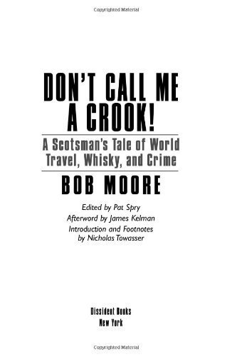 Don't Call Me a Crook!: A Scotsman's Tale of World Travel, Whisky and Crime by Bob Moore (2009-05-01)