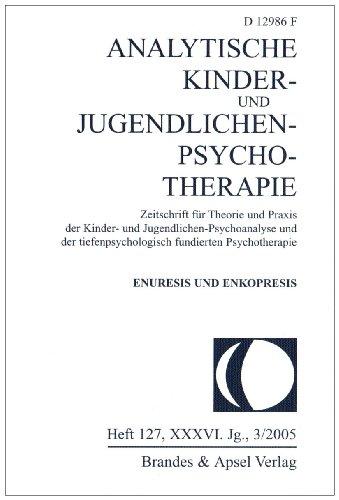 Enuresis und Enkopresis: Analytische Kinder- und Jugendlichen-Psychotherapie. Zeitschrift für Theorie und Praxis. XXXVI. Jg., 3/2005