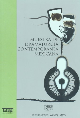 Muestra de dramaturgia contemporanea mexicana / Example of Mexican contemporary dramaturgy