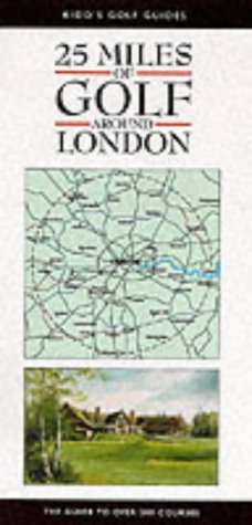25 Miles of Golf Around London (Kidds Golf Guides) por Roger Kidd