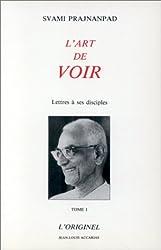 L'Art de Voir : Lettres à ses disciples
