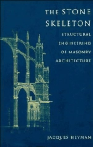 The Stone Skeleton: Structural Engineering of Masonry Architecture por Jacques Heyman