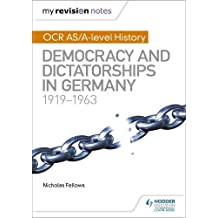 My Revision Notes: OCR AS/A-level History: Democracy and Dictatorships in Germany 1919-63