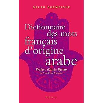 Dictionnaire des mots français d'origine arabe. Accompagné d'une anthologie de 400 textes littéraire