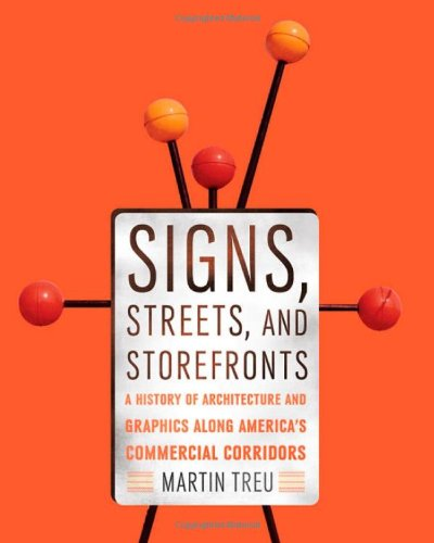 Signs, Streets, and Storefronts: A History of Architecture and Graphics along America's Commercial Corridors -