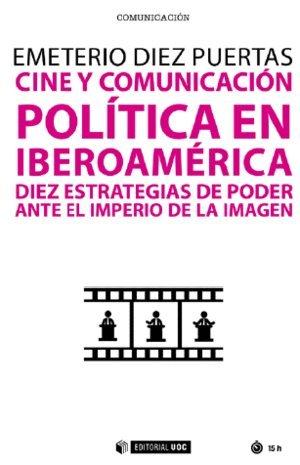 Cine y comunicación política en Iberoamérica: Diez estrategias de poder ante el imperio de la imagen