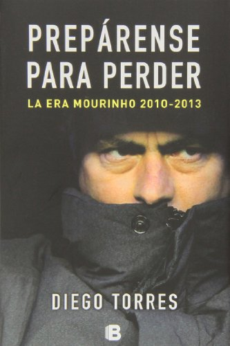 Prepárense para perder / The Fall of The Real Madrid: La Era Mourinho 2010-2013 / the Mourinho Era 2010-2013 (No ficción)