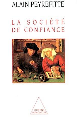 La société de confiance. Essai sur les origines et la nature du développement par Alain Peyrefitte