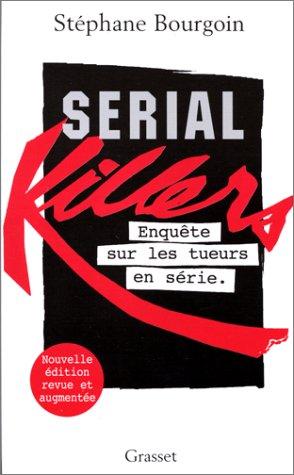 SERIAL KILLERS. Enquête sur les tueurs en série, Edition 1999