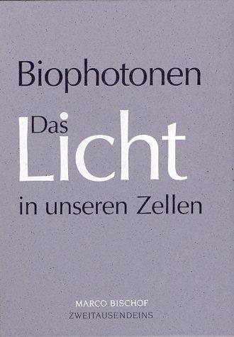 Biophotonen Das Licht in unseren Zellen