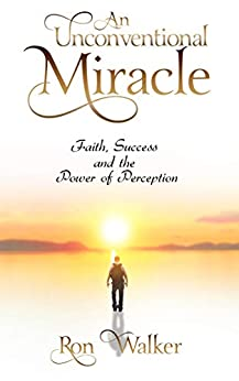 An Unconventional Miracle: Faith, Success and the Power of Perception (English Edition) di [Walker, Ron]