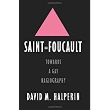 Saint Foucault Towards a Gay Hagiography: Towards a Gay Hagiography