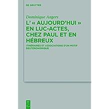 """L' """"Aujourd'hui"""" En Luc-actes, Chez Paul Et En Hébreux: Itinéraires Et Associations D'un Motif Deutéronomique"""