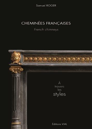 Cheminées françaises. À travers les styles par Roger Samuel