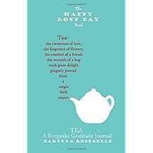 The Happy Rosy Day Book, Tea: A Keepsake Gratitude Journal
