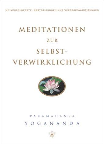 Meditationen zur Selbstverwirklichung: Universalgesetze, Bestätigungen und Vergegenwärtigungen