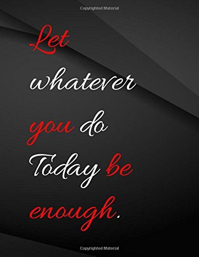 Let whatever you do today be enough.: Song and Music Composition Jottings Drawings Black Background White Text Design - Large 8.5 x 11 inches - 110 ... and journals, Music Composition, Sketching -