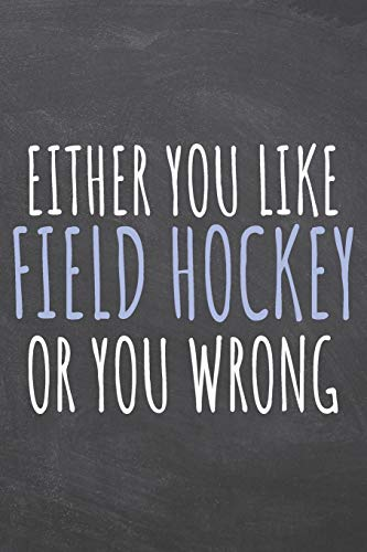 Either You Like Field Hockey Or You Wrong: Field Hockey Notebook, Planner or Journal | Size 6 x 9 | 110 Dot Grid Pages | Office Equipment, Supplies ... Hockey Gift Idea for Christmas or Birthday -