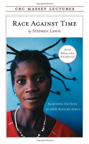 Race Against Time: Searching for Hope in AIDS-Ravaged Africa (CBC Massey Lecture) by Stephen Lewis (2006-06-28)