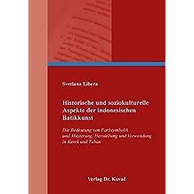 Historische und soziokulturelle Aspekte der indonesischen Batikkunst: Die Bedeutung von Farbsymbolik und Musterung, Herstellung und Verwendung in Kerek und Tuban (Schriften zur Kulturgeschichte)