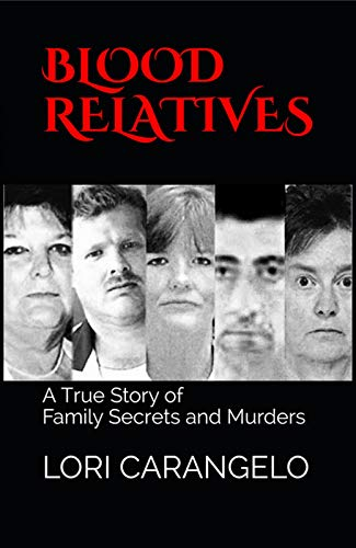 BLOOD RELATIVES: A True Story of Family Secrets and Murders (English Edition)