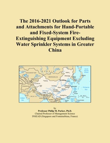The 2016-2021 Outlook for Parts and Attachments for Hand-Portable and Fixed-System Fire-Extinguishing Equipment Excluding Water Sprinkler Systems in Greater China -