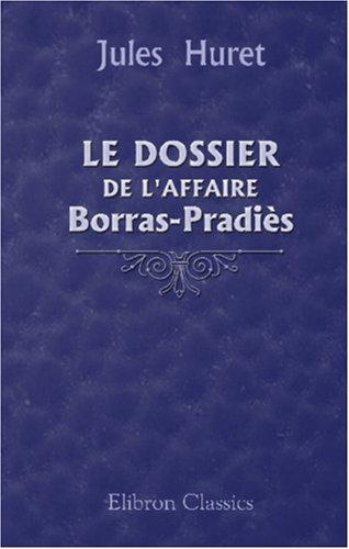 Le dossier de l'affaire Borras-Pradiès: Les Grands Procès par Jules Huret
