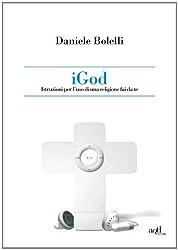 iGod. Istruzione per l'uso di una religione fai da te. (Italian Edition)