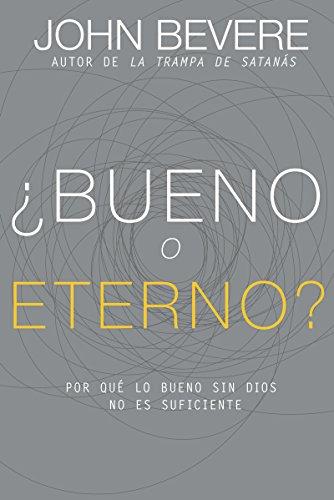 Bueno o eterno?: Por qué lo bueno sin Dios no es suficiente eBook ...