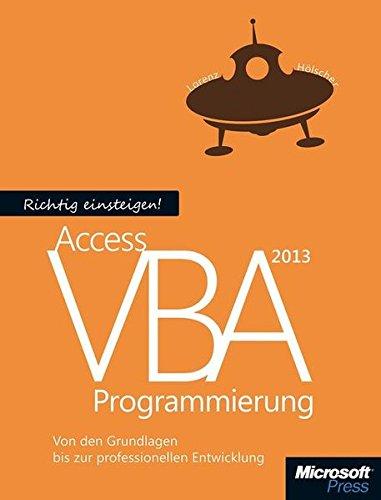 Richtig einsteigen: Access 2013 VBA-Programmierung: Von den Grundlagen bis zur professionellen Entwicklung (Microsoft Office Verwendet)